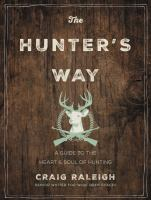 The hunter's way : a guide to the heart and soul of hunting