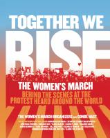 Together we rise : the Women's March : behind the scenes at the protest heard round the world