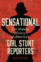 "Sensational : the hidden history of America's ""girl stunt reporters"""