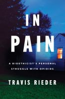 IN PAIN IN AMERICA : A BIOETHICIST'S PERSONAL STRUGGLE WITH THE POWER AND DANGER OF OPIOIDS