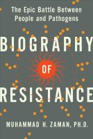 Biography of Resistance : The Epic Battle Between People and Pathogens.