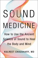 Sound Medicine : How to Harness the Power of Sound to Heal the Mind and Body