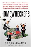 Homewreckers : How A Gang of Wall Street Kingpins, Hedge Fund Magnates, Crooked Banks, and Vulture Capitalists Suckered Millions Out of Their Homes and Demolished the American Dream