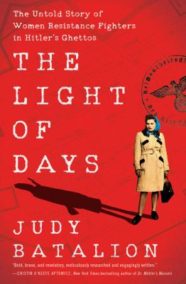 The light of days  the untold story of women resistance fighters in Hitlers ghettos