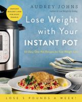 Cover image for Lose weight with your Instant Pot : 60 easy one-pot recipes for fast weight loss