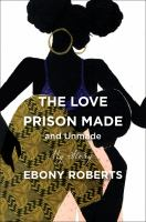 The Love Prison Made and Unmade