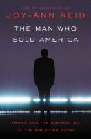 The man who sold America : Trump and the unraveling of the American story