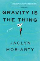 Gravity is the thing : a novel