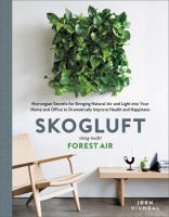 Skogluft : /skog-looft/ : forest air : Norwegian secrets for bringing natural air and light into your home and office to dramatically improve health and happiness
