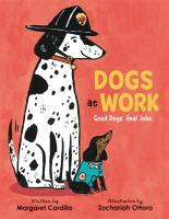Dogs at work : good dogs. real jobs.1 volume (unpaged) : color illustrations ; 29 cm