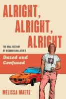 Alright, Alright, Alright : The Oral History of Richard Linklater%27s Dazed and Confused.464 p.