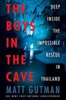 The boys in the cave : deep inside the impossible rescue in Thailand