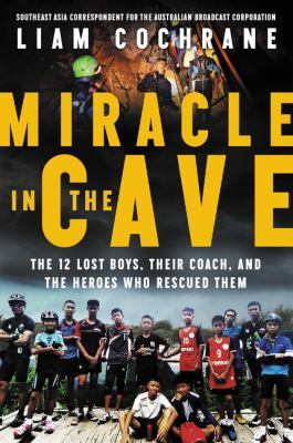 Miracle in the Cave: The 12 Lost Boys, Their Coach and the Heroes Who Rescued Them(book-cover)