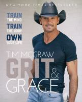 Grit and Grace : Train the Mind, Train the Body, Own Your Life.