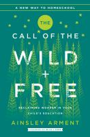 Media Cover for Call of the Wild and Free: Schooling that Reclaims the Wonder of Childhood
