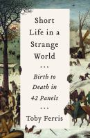 Short life in a strange world : birth to death in 42 panels