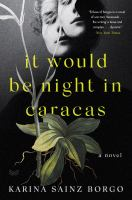 It would be night in Caracas : a novel