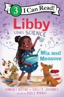Libby loves science : mix and measure40 pages : color illustrations ; 24 cm.