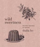 Wild Sweetness by Thalia Ho