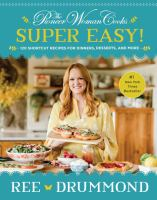 The Pioneer Woman Cooks?Super Easy! 120 Shortcut Recipes for Dinners, Desserts, and More