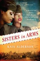 Sisters In Arms: A Novel Of The Daring Black Women Who Served During World War II