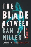 The Blade Between : A Novel.