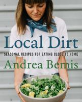 Local dirt : seasonal recipes for eating close to homexiv, 302 pages : color illustrations ; 24 cm