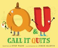 Q & U call it quits1 volume (unpaged) : color illustrations ; 24 x 29 cm