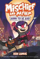 Mischief and mayhem. 1, Born to be bad