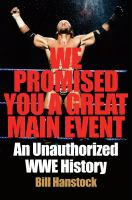 WE PROMISED YOU A GREAT MAIN EVENT : AN UNAUTHORIZED WWE HISTORY