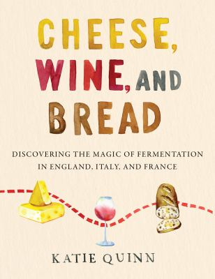 Cheese wine and bread  discovering the magic of fermentation in England Italy and France