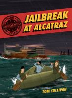 UNSOLVED CASE FILES: JAILBREAK AT ALCATRAZ: FRANK MORRIS & THE ANGLIN BROTHERS' GREAT ESCAPE