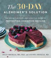 The 30-day Alzheimer's solution : the definitive food and lifestyle guide to preventing cognitive decline