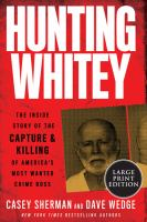 Media Cover for Hunting Whitey: The Inside Story of the Capture & Killing of America's Most Want