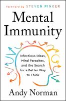 Mental Immunity : Infectious Ideas, Mind-Parasites, and the Search for A Better Way to Think
