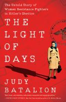 Light Of Days : The Untold Story Of Women Resistance Fighters In Hitler's Ghettos