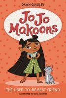 Jo Jo Makoons : The Used-To-Be Best Friend by Dawn Quigley