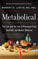 Metabolical: The Lure And The Lies Of Processed Food, Nutrition, And Modern Medicine
