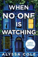 WHEN NO ONE IS WATCHING: A THRILLER [LARGE PRINT]