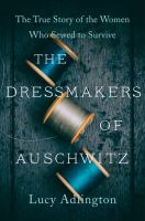 The dressmakers of Auschwitz : the true story of the women who sewed to survive