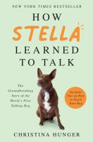 How Stella Learned to Talk : The Groundbreaking Story of the World's First Talking Dog.