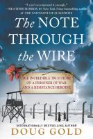 The Note Through the Wire : The Incredible True Story o a Prisoner of War and a Resistance Heroine.