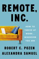 Remote, Inc. : how to thrive at work . . . wherever you are