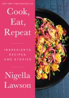 Cook, eat, repeat : ingredients, recipes and stories