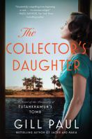 The collector%27s daughter : a novel of the discovery of Tutankhamun%27s tomb357, 18 pages : illustrations ; 21 cm