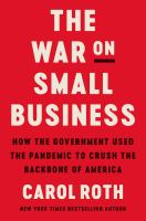 The war on small business : how the government used the pandemic to crush the backbone of America
