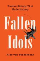 Fallen Idols Twelve Statues That Made History