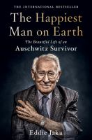 The happiest man on Earth : the beautiful life of an Auschwitz survivor