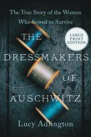 The Dressmakers of Auschwitz The True Story of the Women Who Sewed to Survive