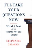 I'll Take Your Questions Now: What I Saw At The Trump White House